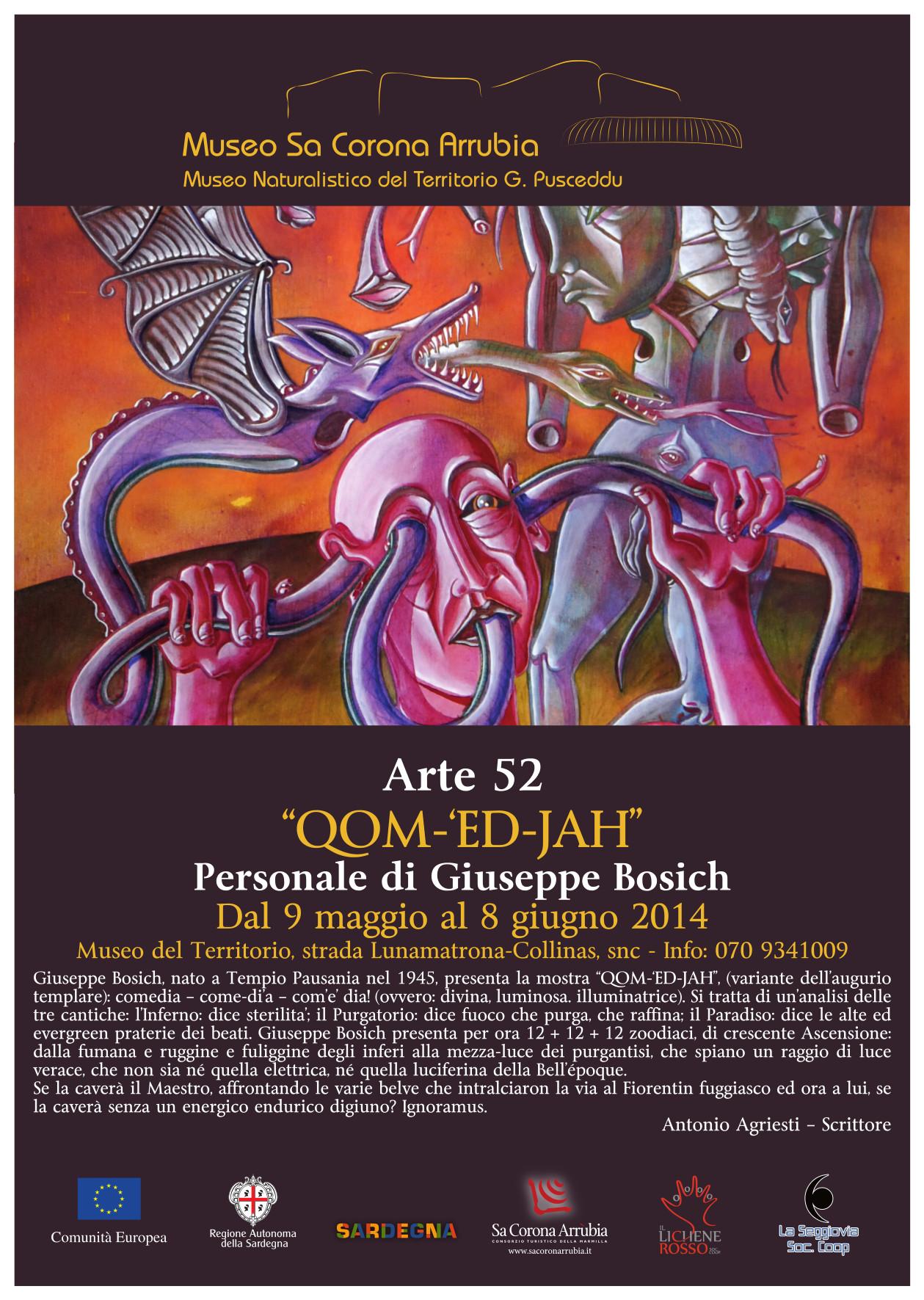 """Arte 52   """"QOM-'ED-JAH""""  Personale di Giuseppe Bosich  Dal 9 maggio al 8 giugno 2014  Museo naturalistico del territorio """"G. Pusceddu"""""""