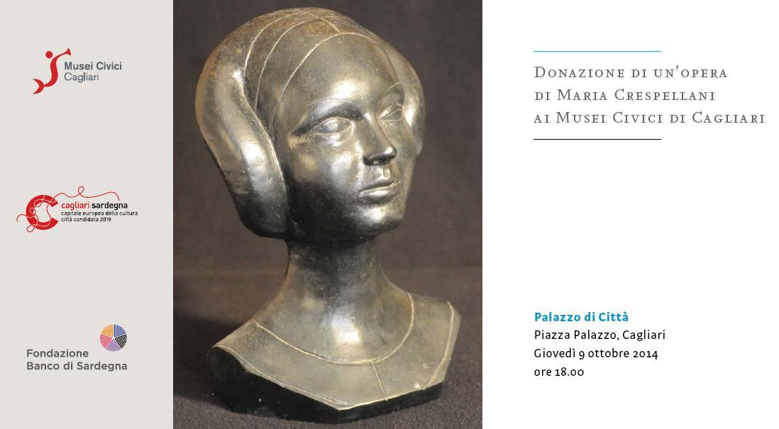 Donazione di un'opera di Maria Crespellani ai Musei Civici di Cagliari Piazza Palazzo Giovedì 9 ottobre 2014 ore 18.00