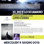 """Presentazione domani 8 giugno 2016 a Sassari alle Messaggerie Sarde dell'ultimo libro di Livio Cossu """"Io, Dio e lo Sciamano"""" con Don Michele Murgia e con Francesca Arca e Pauz."""