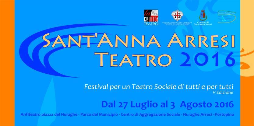 V Edizione Sant'Anna Arresi Teatro 2016 Festival per un Teatro Sociale di Tutti e per Tutti dal 27 luglio al 3 Agosto Sant'Anna Arresi (CI)
