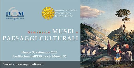 Seminario, musei e paesaggi culturali, Nuoro 30 settembre 2013 Auditorium ISRE via Mereu 56