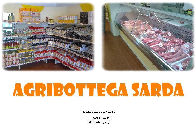 AGRIBOTTEGA SARDA di Alessando Sechi si trova a Sassari in Via Marsiglia n° 61, qui troverete esclusivamente prodotti della filiera agricola sarda ed italiana, a chilometro zero, con la garanzia della tracciabilità delle materie prime, di qualità e con l'obiettivo della sostenibilità ambientale