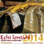 """""""Echi Lontani 2014 Ventesima Edizione"""" Musica d'Epoca in Luoghi Storici Cagliari dal 21 marzo al 21 giugno."""