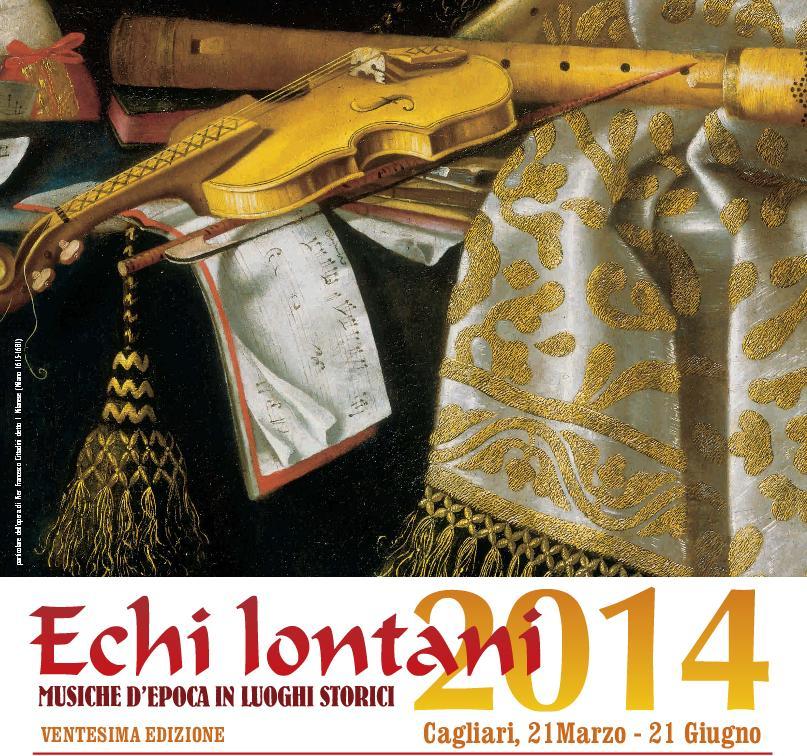 Echi Lontani 2014 Musiche DEpoca in Luoghi Lontani Ventesima Edizione Cagliari 21 marzo - 21 giugno