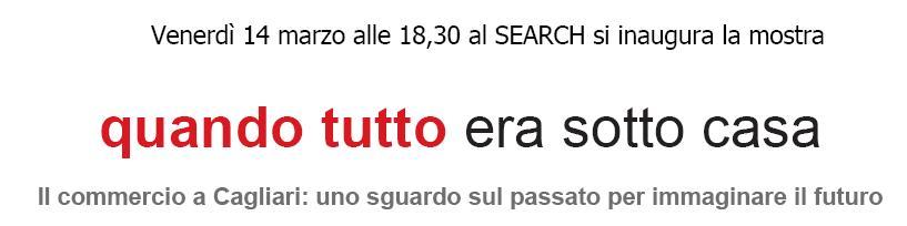 Quando tutto era sotto casa inaugurazione mostra 14 marzo 2014 presso il SEARCH Cagliari