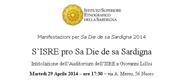 S'ISRE pro Sa Die de sa Sardignia Intitolazione dell'Auditorium dell'ISRE a Giovanni Lilliu Martedì 29 aprile 2014 Nuoro