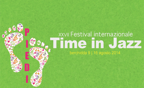 XXVII Festival internazionale Time in Jazz Berchidda dal 9 al 16 agosto 2014 Piedi
