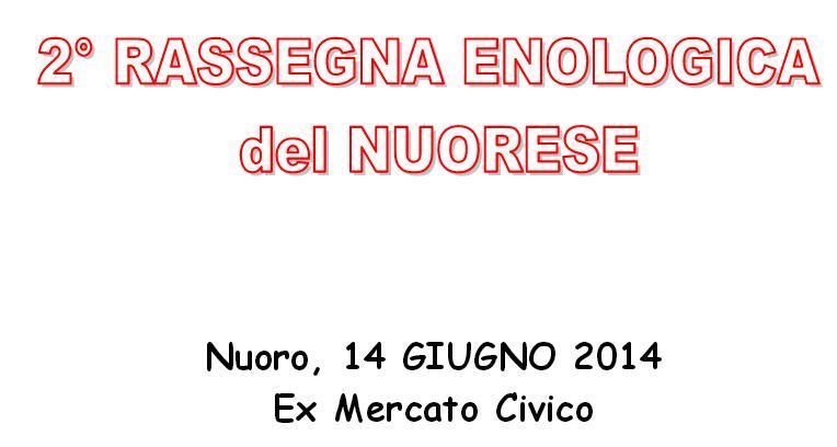 ° Rassegna Enologica del Nuorese - Nuoro 14 giugno 2014 Ex Mercato Civico