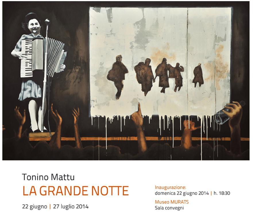 Mostra di Tonino Mattu LA GRANDE NOTTE dal 22 giugno al 27 luglio 2014 Comune di SAMUGHEO e Il Museo MURATS