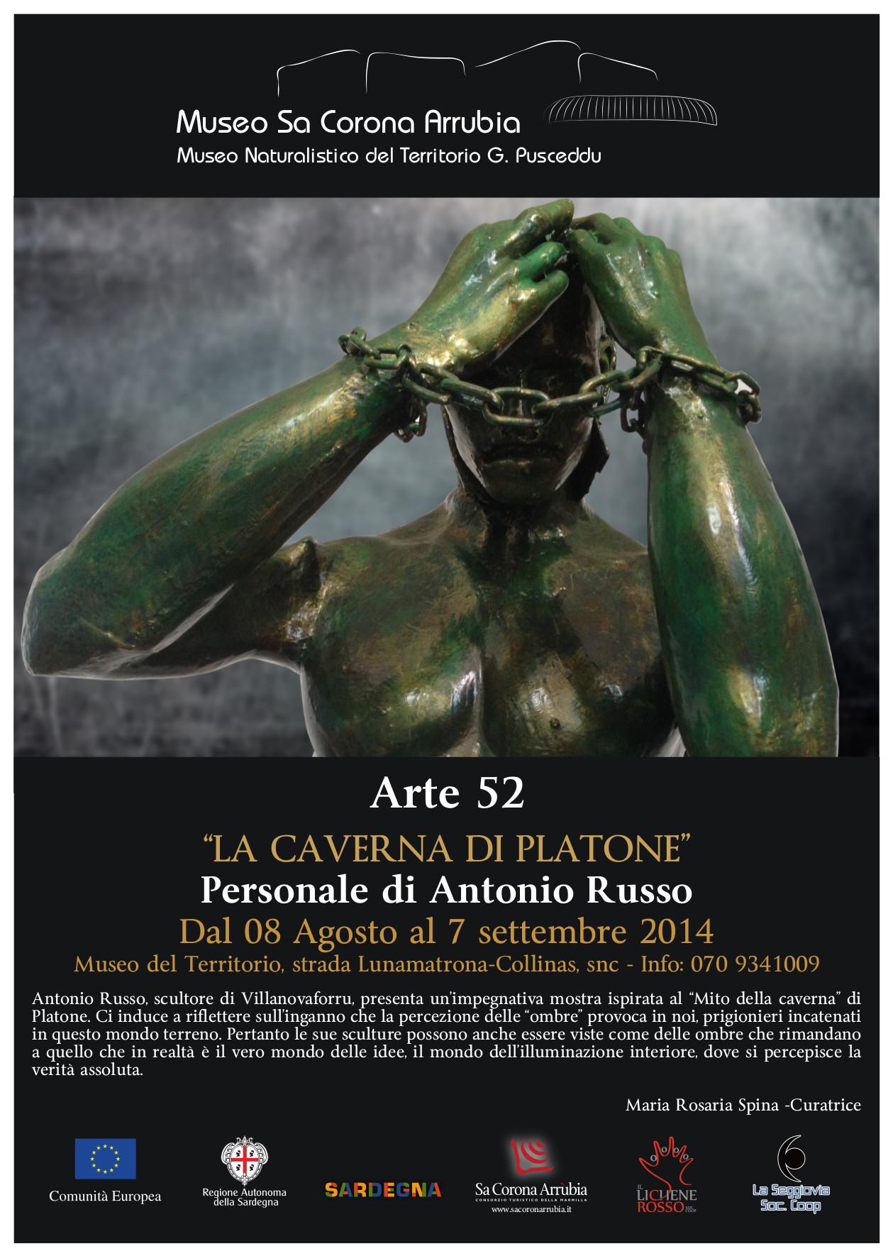 """Arte52  """"LA CAVERNA DI PLATONE""""  Personale di Antonio Russo  Dal 8 agosto al 7 settembre 2014  Museo naturalistico del territorio """"G. Pusceddu""""    strada Lunamatrona-Collinas"""
