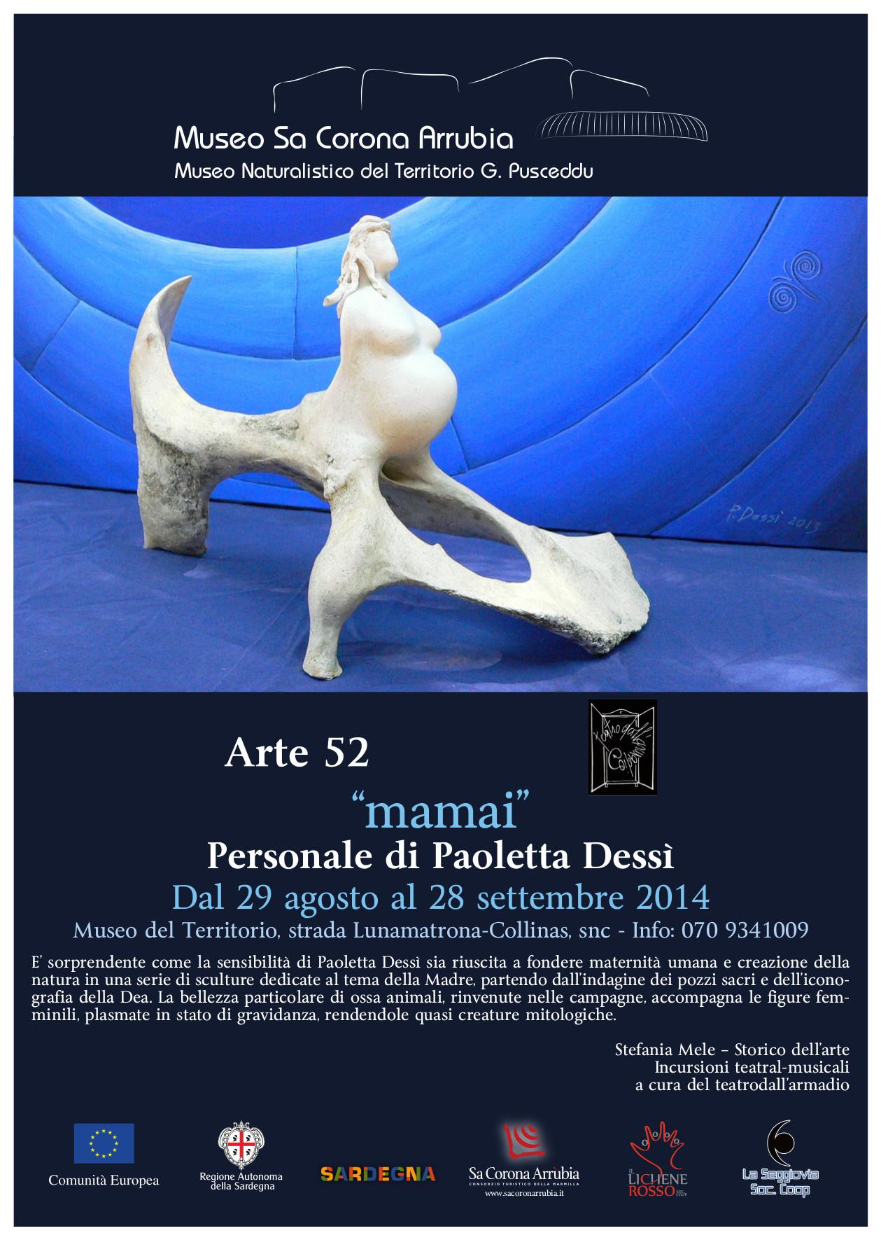 """Arte52 """"mamai"""" Personale di Paoletta Dessì Dal 29 agosto al 28 settembre 2014 Museo naturalistico del territorio """"G. Pusceddu"""" Strada Lunamatrona-Collinas"""