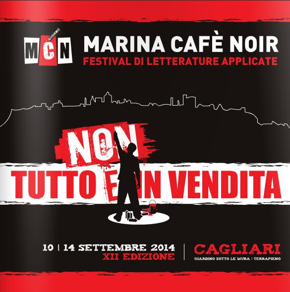 Marina Cafè Noir 2014 Festival di Letterature Applicate XII Edizione NON TUTTO E' IN VENDITA Cagliari 10-14 settembre 2014 - Quartiere Marina - Giardino - Sotto le Mura Terrapieno