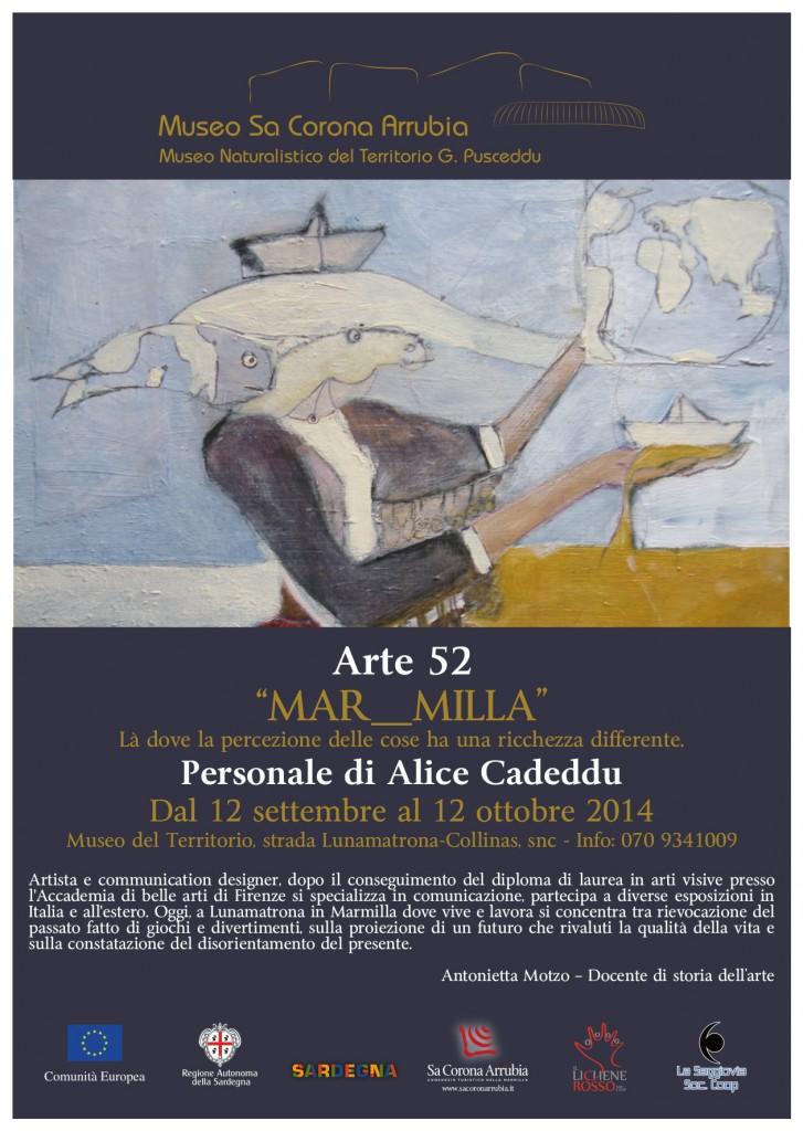 """Arte52 """"MAR_MILLA"""" Là dove la percezione delle cose ha una ricchezza differente Personale di Alice Cadeddu Dal 12 settembre al 12 ottobre 2014 Museo naturalistico del territorio """"G. Pusceddu"""" Strada Lunamatrona-Collinas"""
