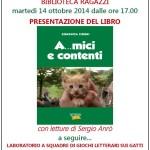 """Cagliari Martedì 14 ottobre 2014 la Biblioteca Ragazzi della MEM ospiterà la presentazione del libro di Conchita Tironi """"A…mici e contenti"""" con letture di Sergio Anrò."""
