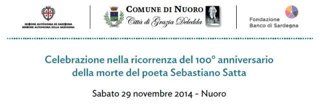 Comune di Nuoro Celebrazione nella ricorrenza del 100° anniversario della morte del Poeta Sebastiano Satta - Sabato 29 novembre 2014 Nuoro
