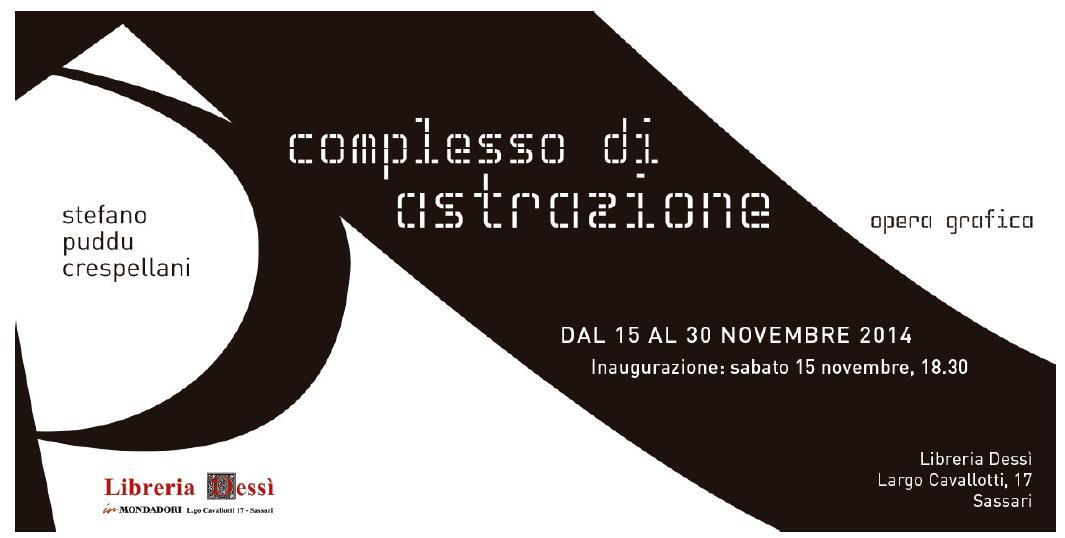 Mostra di Stefano Puddu Crespellani Complesso di Astrazione dal 15 novermbre al 30 novembre 2014 Libreria Dessì Largo Cavallotti 17 Sassari