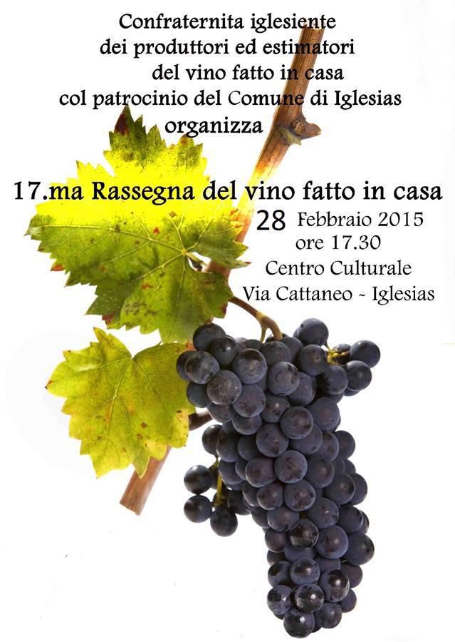 17.ma Rassegna del vino fatto in casa 28 Febbraio 2015 ore 17.30 Centro Culturale Via Cattaneo - Iglesias