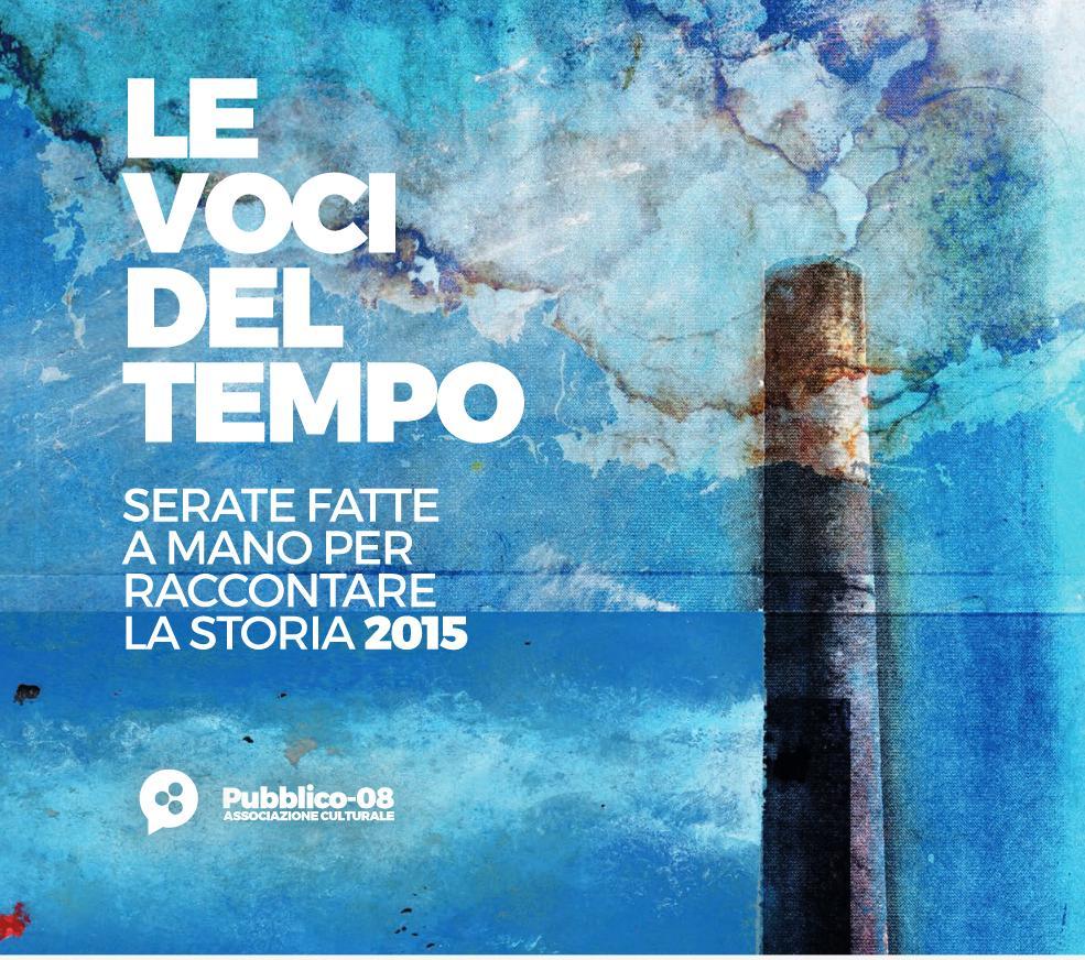 """LE VOCI DEL TEMPO - """"Serate fatte a mano per raccontare la storia"""" a cura dell'Associazione Pubblico-08 il 26 a Guspini, il 27 a Sardara, il 28 febbraio 2016 a Fluminimaggiore."""