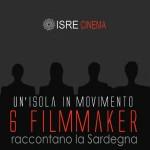 """Un'isola in movimento – Sei filmmaker raccontano la Sardegna. Il progetto e i film saranno presentati a Nuoro venerdì 12 febbraio alle 19 auditorium """"Giovanni Lilliu"""" dal Presidente dell'ISRE Bruno Murgia."""