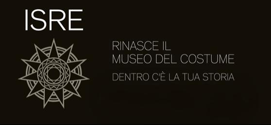 ISRE Rinasce il Museo del Costume dentro c'è la tua storia