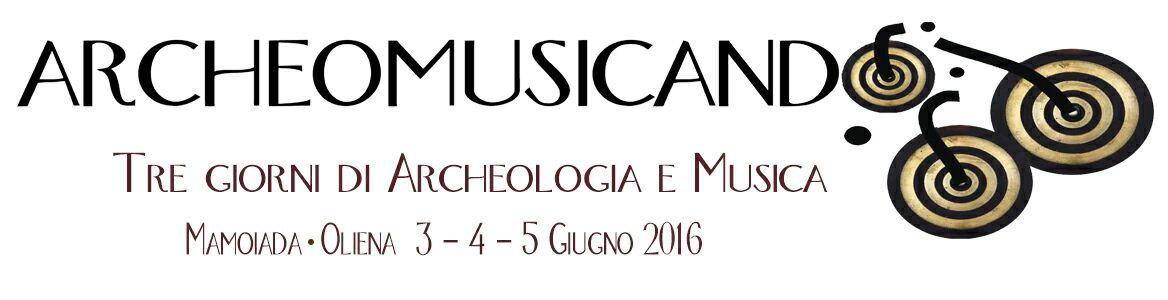 ARCHEOMUSICANDO - Tre giorni di Archeologia e Musica tra Mamoiada e Oliena dal 3 al 5 Giugno 2016.
