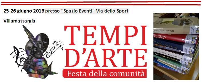 Tempi D'Arte 25 e 26 giugno 2016 presso Spazio Eventi Via dello Sport Villamassargia Festa della comunità 2016.
