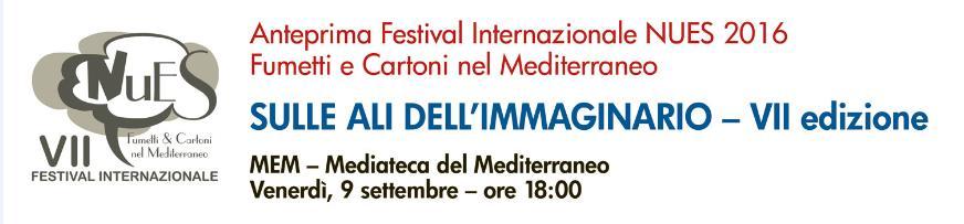 Anteprima Festival Internazionale NUES 2016 Fumetti e Cartoni nel Mediterraneo VII Edizione alla MEM di Cagliari il 9 settembre
