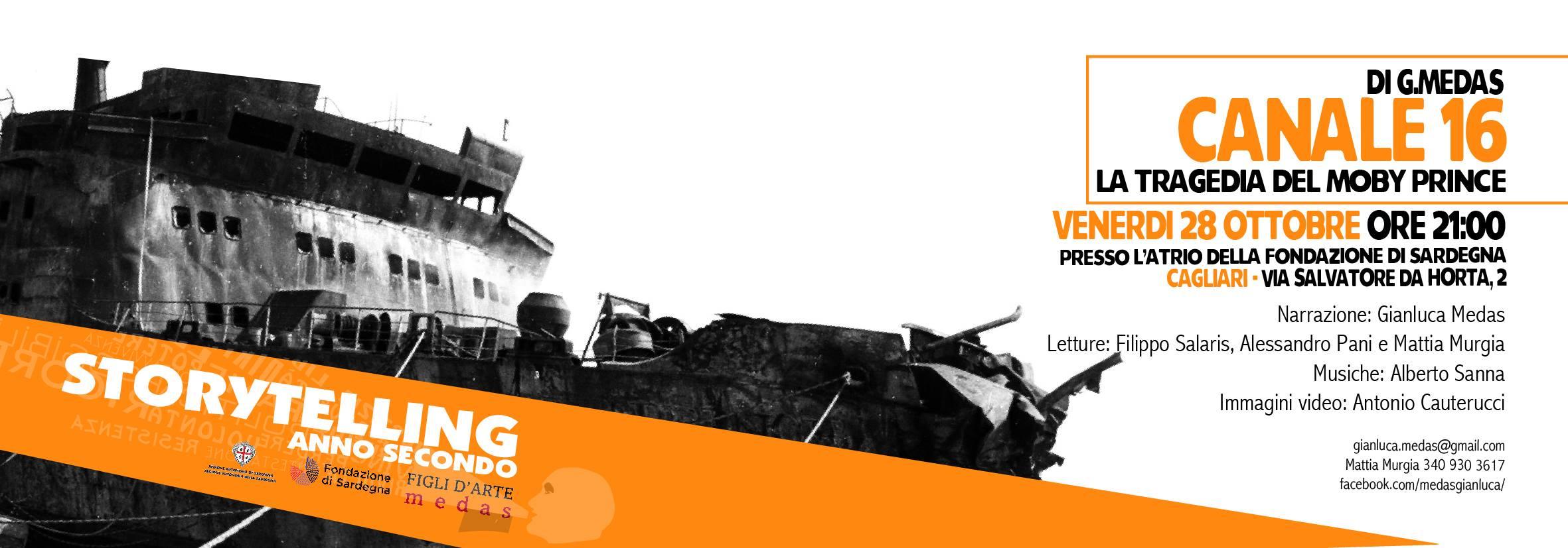 """Venerdì 28 ottobre """"CANALE 16 – la tragedia del Moby Prince"""" è il II° appuntamento della rassegna dell'Associazione Figli D'Arte Medas """"Storytelling 2016 - anno secondo"""", che si svolgerà a Cagliari nella sede della Fondazione di Sardegna, all'evento sarà presente Luchino Chessa, in rappresentanza dell'Associazione """"10 Aprile – Familiari Vittime Moby Prince""""."""