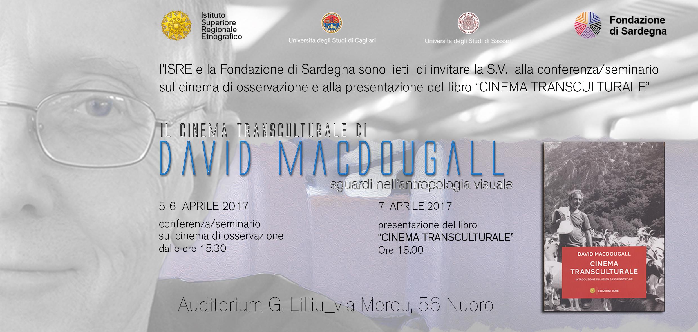 L'Istituto Superiore Regionale Etnografico e la Fondazione di Sardegna, con la collaborazione delle Università di Cagliari e Sassari organizzano a Nuoro, dal 5 al 7 aprile 2017, una conferenza-seminario con l'antropologo filmmaker David MacDougall.