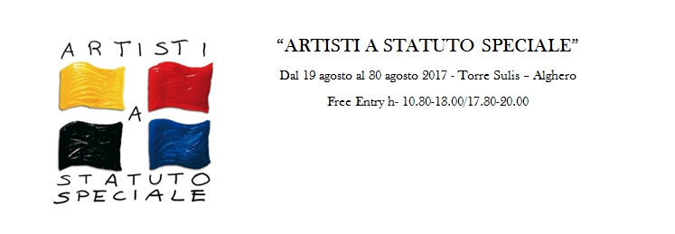 Artisti a Statuto Speciale un progetto artistico di Antonello Serra e Paolo Sirena dal 19 al 30 agosto 2017 Alghero Torre Sulis.